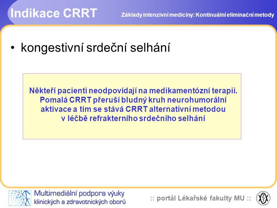 :: portál Lékařské fakulty MU :: Komplikace CRRT •krvácení při větší heparinizaci •trombóza katétru •srážení krve ve filtru •hypotermie •chybná bilance tekutin s přetížením oběhu •hypofosfatémie •metabolická acidóza •hematomy - infekce Základy intenzivní medicíny: Kontinuální eliminační metody