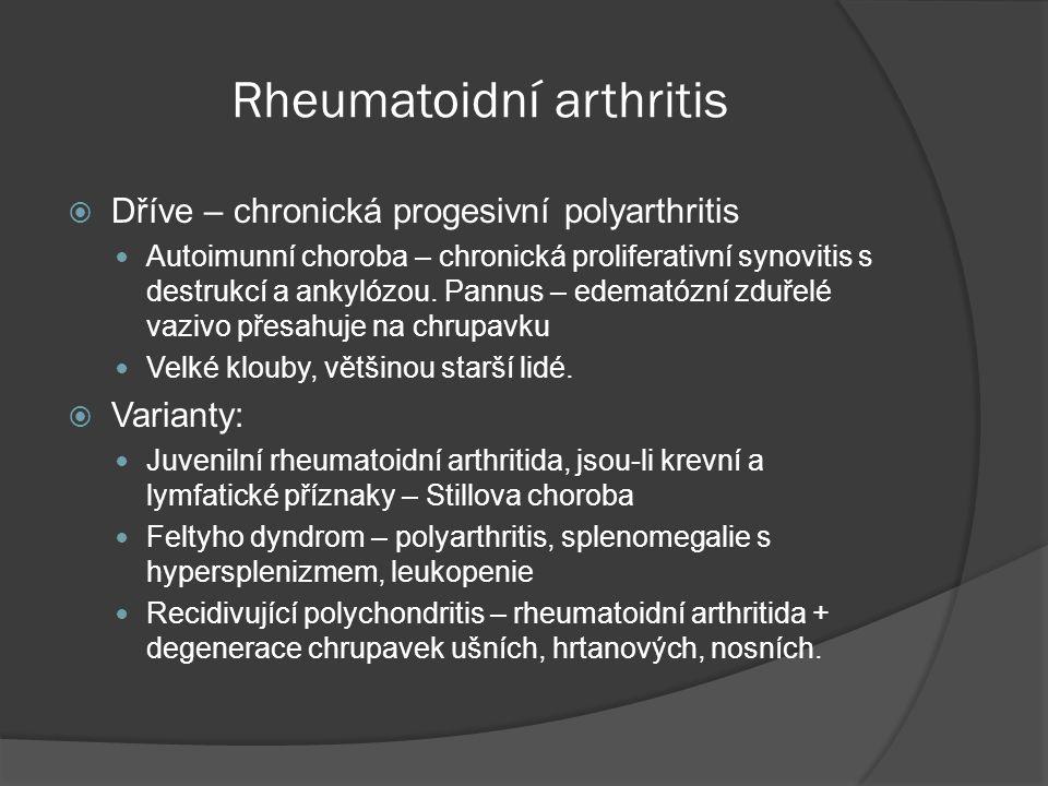 Rheumatoidní arthritis  Dříve – chronická progesivní polyarthritis  Autoimunní choroba – chronická proliferativní synovitis s destrukcí a ankylózou.