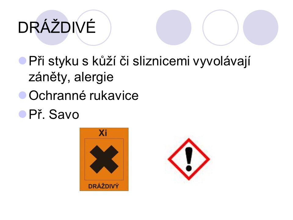 DRÁŽDIVÉ  Při styku s kůží či sliznicemi vyvolávají záněty, alergie  Ochranné rukavice  Př. Savo 11.111.2