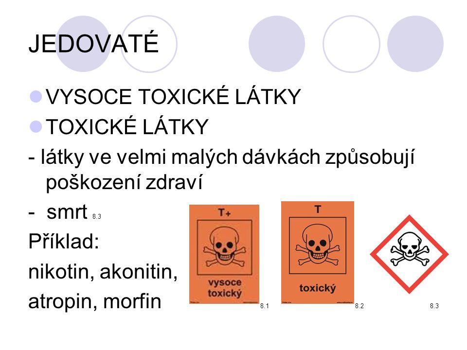 JEDOVATÉ  VYSOCE TOXICKÉ LÁTKY  TOXICKÉ LÁTKY - látky ve velmi malých dávkách způsobují poškození zdraví - smrt 8.3 Příklad: nikotin, akonitin, atro