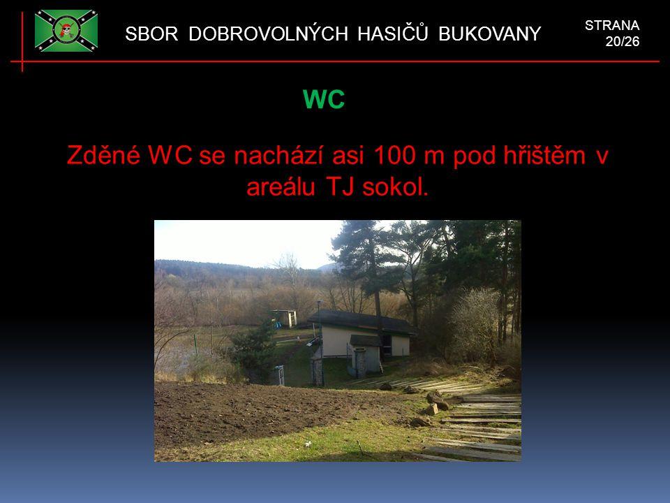 WC SBOR DOBROVOLNÝCH HASIČŮ BUKOVANY STRANA 20/26 Zděné WC se nachází asi 100 m pod hřištěm v areálu TJ sokol.