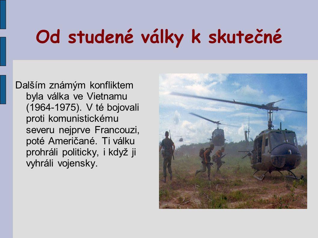 Od studené války k skutečné Dalším známým konfliktem byla válka ve Vietnamu (1964-1975).