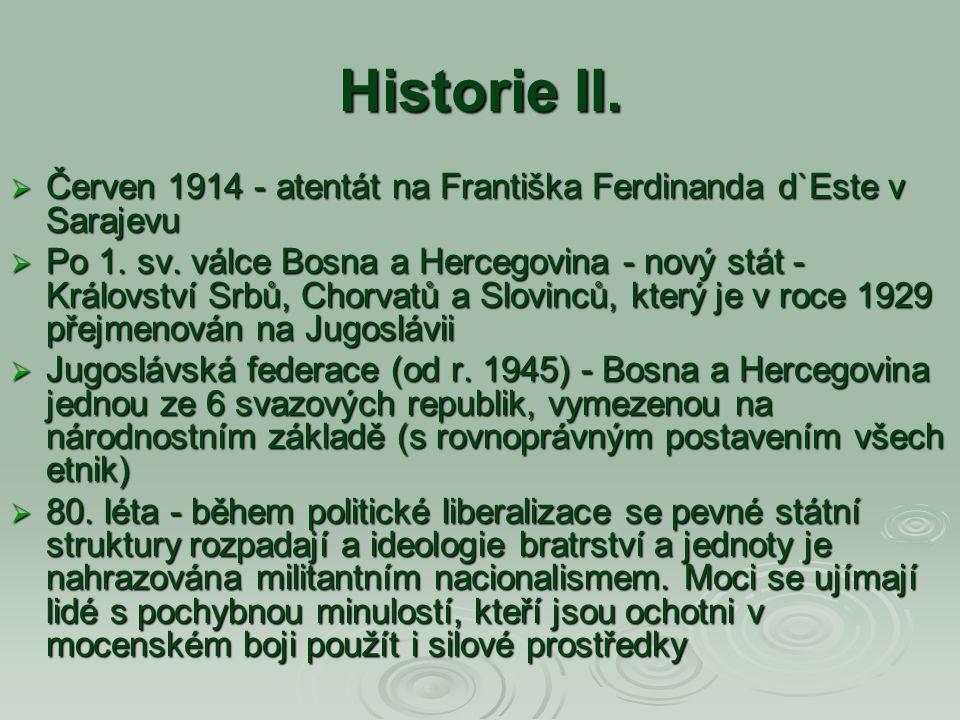 Historie II.  Červen 1914 - atentát na Františka Ferdinanda d`Este v Sarajevu  Po 1. sv. válce Bosna a Hercegovina - nový stát - Království Srbů, Ch
