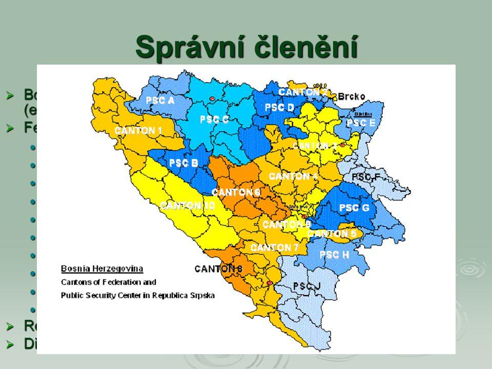 Správní členění  Bosna a Hercegovina je rozdělena na dvě samosprávní jednotky (entity) a nezávislý Distrikt Brčko, patřící oběma entitám  Federace B
