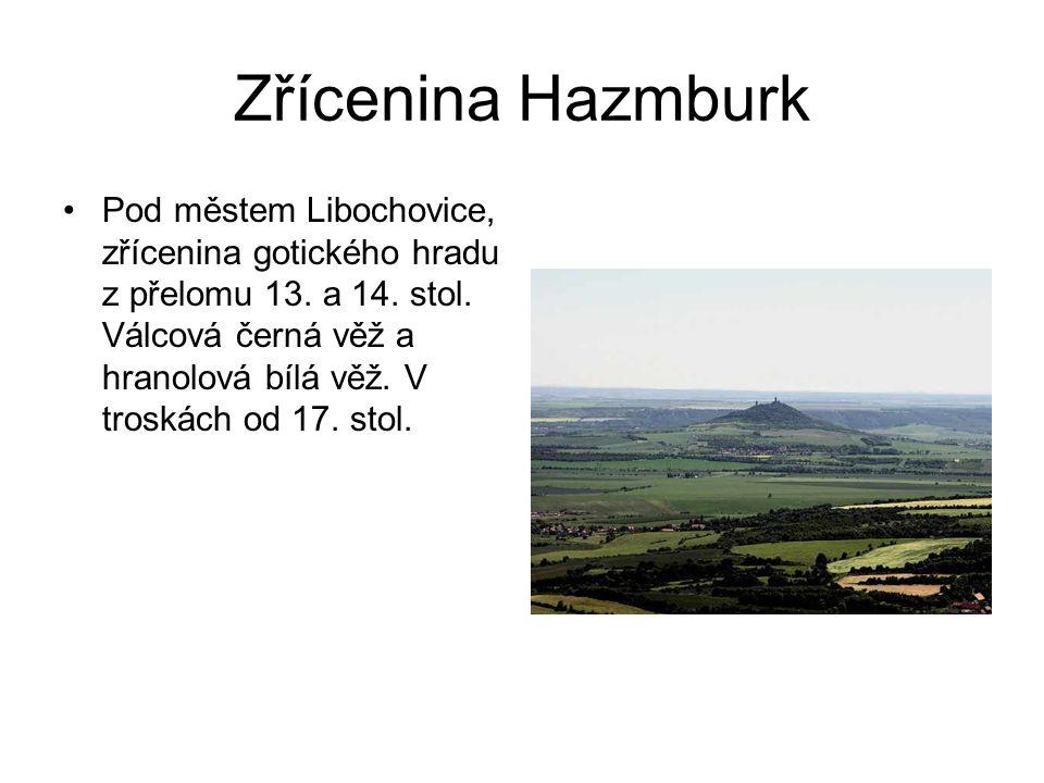 Zřícenina Hazmburk •Pod městem Libochovice, zřícenina gotického hradu z přelomu 13. a 14. stol. Válcová černá věž a hranolová bílá věž. V troskách od