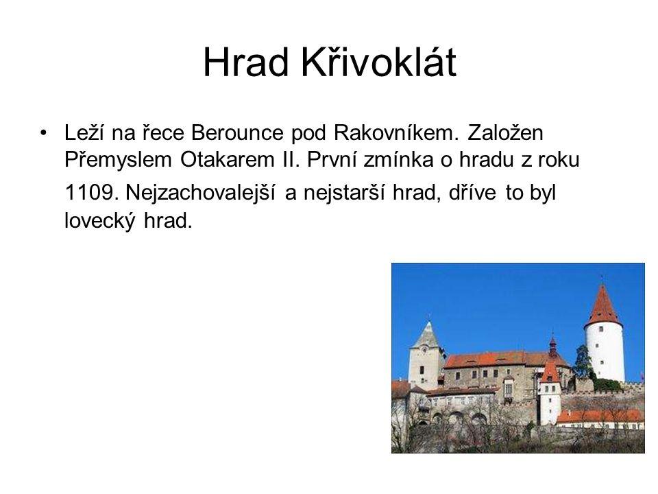Hrad Křivoklát •Leží na řece Berounce pod Rakovníkem. Založen Přemyslem Otakarem II. První zmínka o hradu z roku 1109. Nejzachovalejší a nejstarší hra