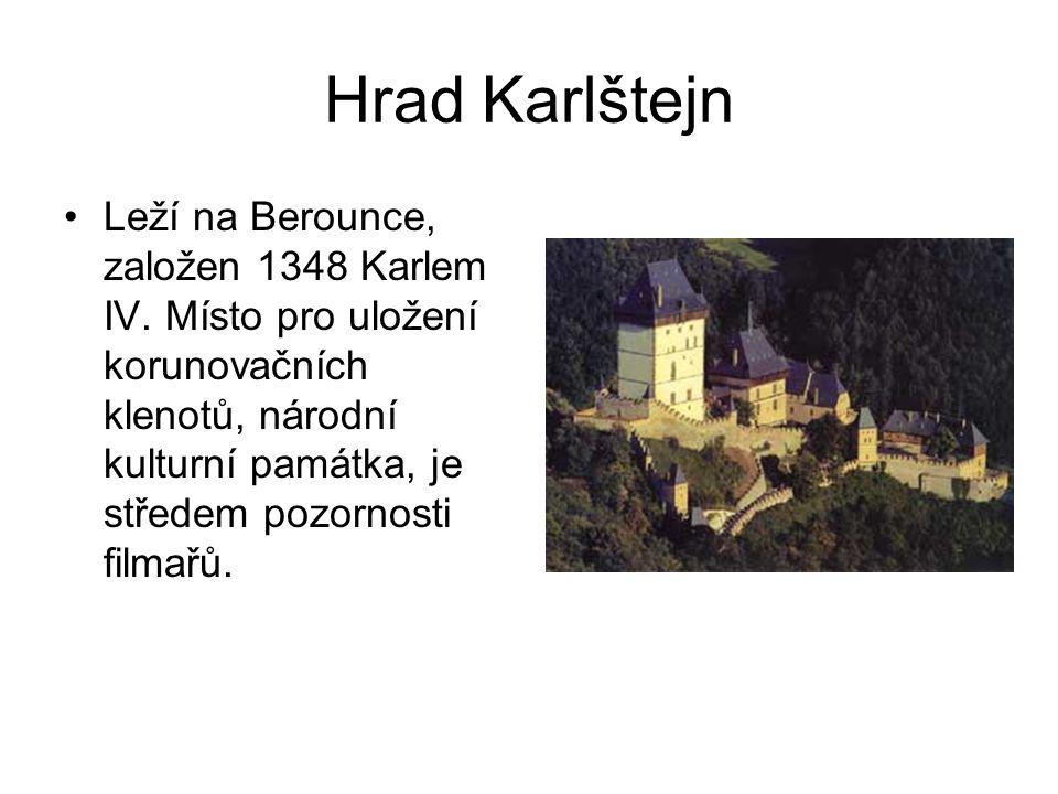 Hrad Karlštejn •Leží na Berounce, založen 1348 Karlem IV. Místo pro uložení korunovačních klenotů, národní kulturní památka, je středem pozornosti fil