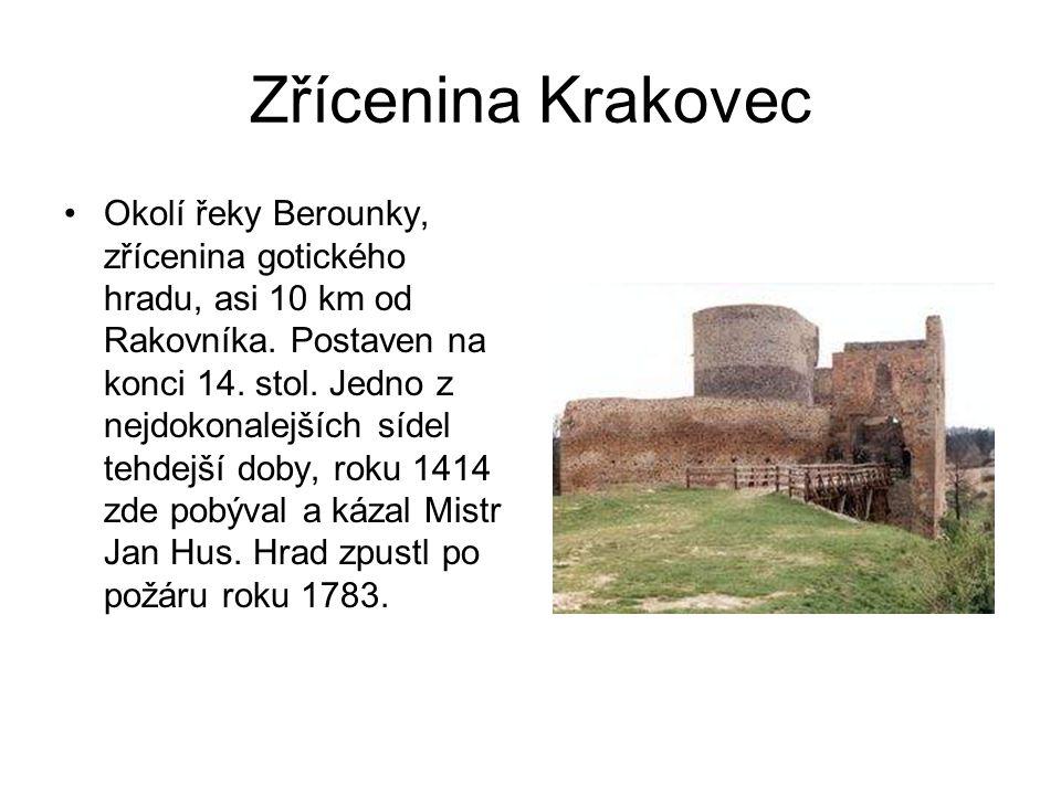 Zřícenina Krakovec •Okolí řeky Berounky, zřícenina gotického hradu, asi 10 km od Rakovníka. Postaven na konci 14. stol. Jedno z nejdokonalejších sídel
