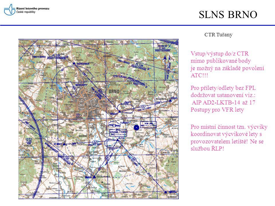 SLNS BRNO TUŘANY GROUND Provozní doba: Duben-Říjen od 07 UTC do 17 UTC •TUŘANY GROUND frq: 125,425 •Tuřany Ground schvaluje spouštění, přebírá údaje o letu, vydává letová povolení, schvaluje pojíždění na vzlet a po opuštění RWY, určuje stojánku (stání) •Mimo provozní dobu kontaktovat TUŘANY VĚŽ frq: 119,60