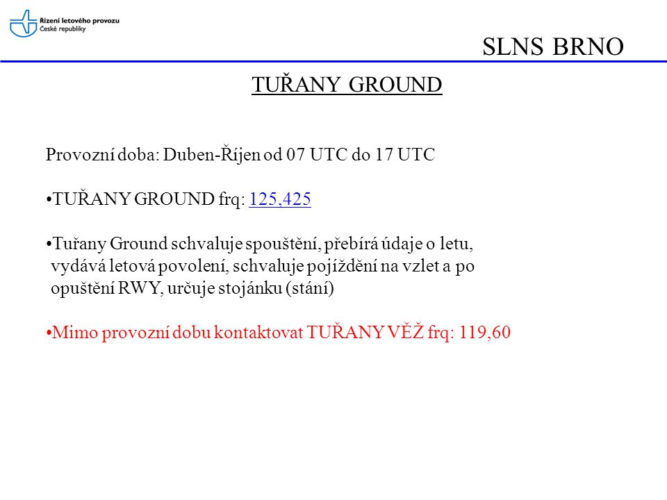 SLNS BRNO GROUND GROUND GROUND TWR TWR Rozdělení odpovědnosti mezi TWR a GROUND