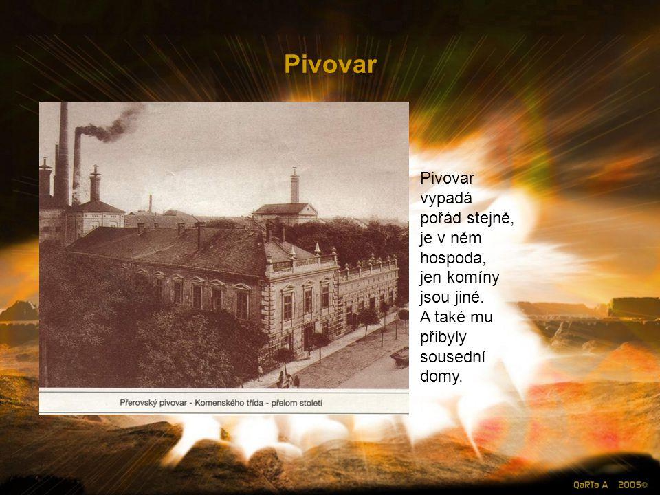 Pivovar Pivovar vypadá pořád stejně, je v něm hospoda, jen komíny jsou jiné.