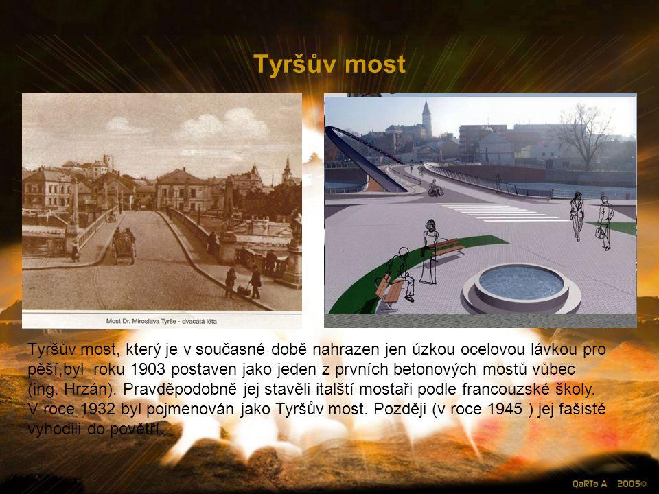 Tyršův most Tyršův most, který je v současné době nahrazen jen úzkou ocelovou lávkou pro pěší,byl roku 1903 postaven jako jeden z prvních betonových mostů vůbec (ing.