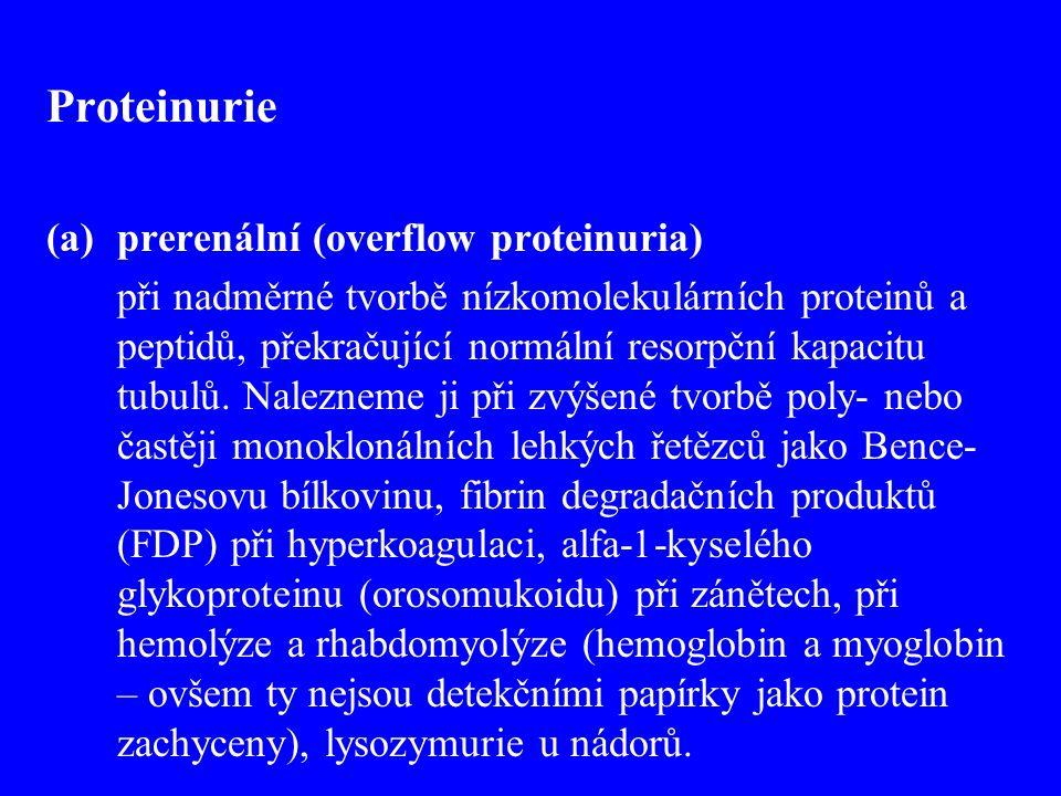 Proteinurie (a)prerenální (overflow proteinuria) při nadměrné tvorbě nízkomolekulárních proteinů a peptidů, překračující normální resorpční kapacitu t