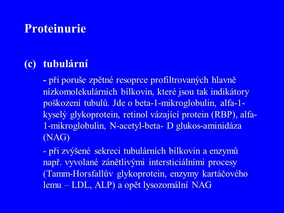 Proteinurie (c)tubulární - při poruše zpětné resoprce profiltrovaných hlavně nízkomolekulárních bílkovin, které jsou tak indikátory poškození tubulů.