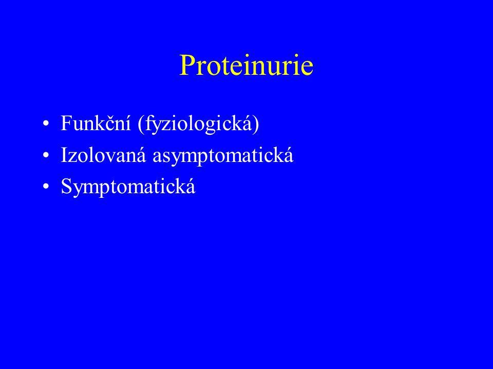 Proteinurie •Funkční (fyziologická) •Izolovaná asymptomatická •Symptomatická