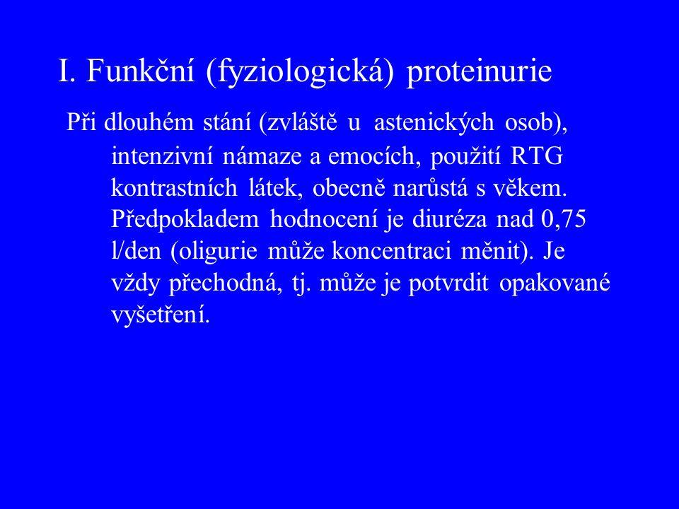 I. Funkční (fyziologická) proteinurie Při dlouhém stání (zvláště u astenických osob), intenzivní námaze a emocích, použití RTG kontrastních látek, obe