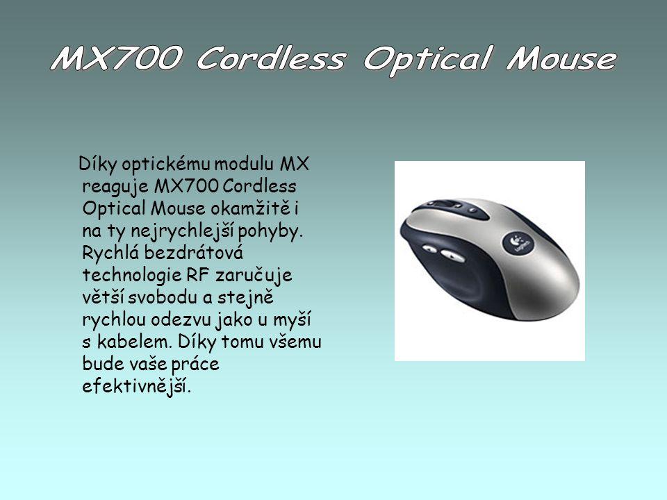 Díky optickému modulu MX reaguje MX700 Cordless Optical Mouse okamžitě i na ty nejrychlejší pohyby. Rychlá bezdrátová technologie RF zaručuje větší sv