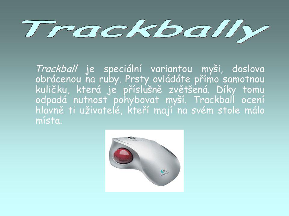 Trackball je speciální variantou myši, doslova obrácenou na ruby. Prsty ovládáte přímo samotnou kuličku, která je příslušně zvětšená. Díky tomu odpadá