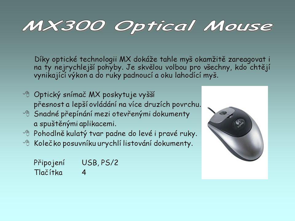 Díky optické technologii MX dokáže tahle myš okamžitě zareagovat i na ty nejrychlejší pohyby. Je skvělou volbou pro všechny, kdo chtějí vynikající výk
