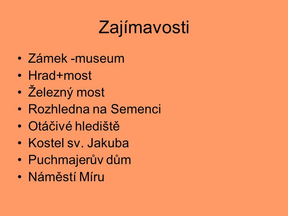 Zajímavosti •Zámek -museum •Hrad+most •Železný most •Rozhledna na Semenci •Otáčivé hlediště •Kostel sv. Jakuba •Puchmajerův dům •Náměstí Míru