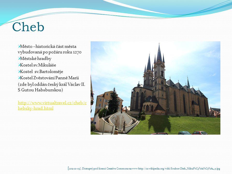 Cheb  Město –historická část města vybudovaná po požáru roku 1270  Městské hradby  Kostel sv.Mikuláše  Kostel sv.Bartoloměje  Kostel Zvěstování Panně Marii (zde byl oddán český král Václav II.