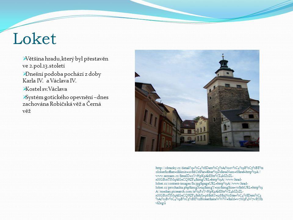 Loket  Většina hradu,který byl přestavěn ve 2.pol.13.století  Dnešní podoba pochází z doby Karla IV.