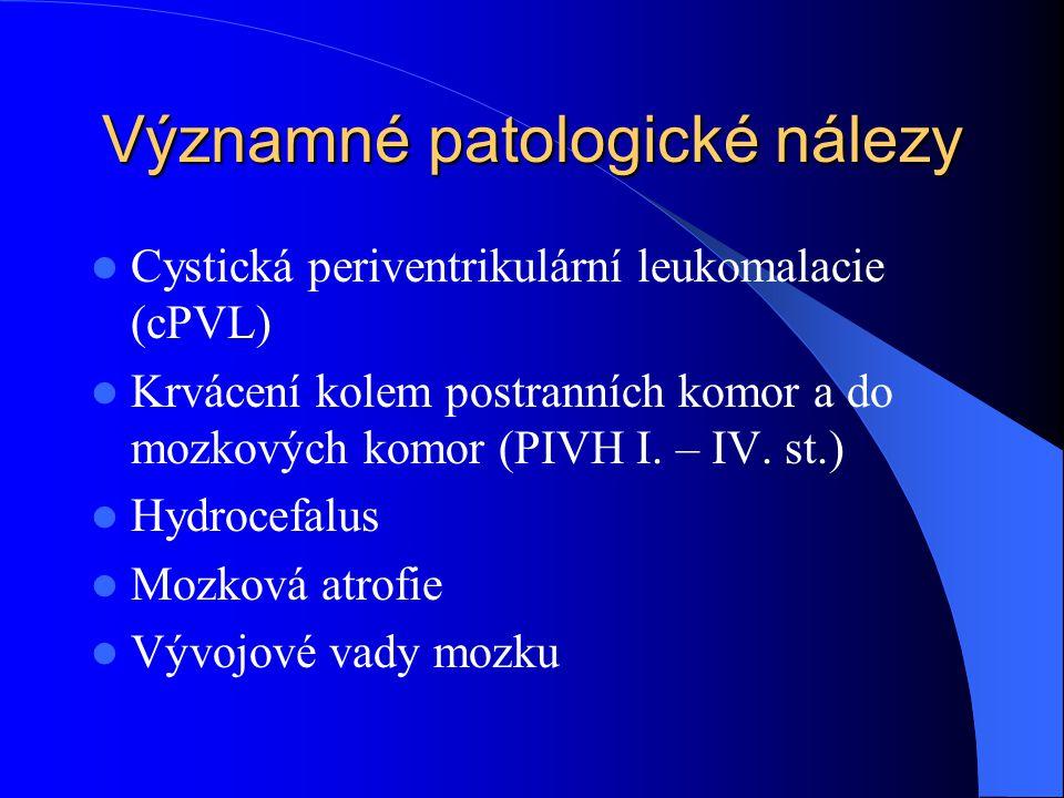 Významné patologické nálezy  Cystická periventrikulární leukomalacie (cPVL)  Krvácení kolem postranních komor a do mozkových komor (PIVH I. – IV. st