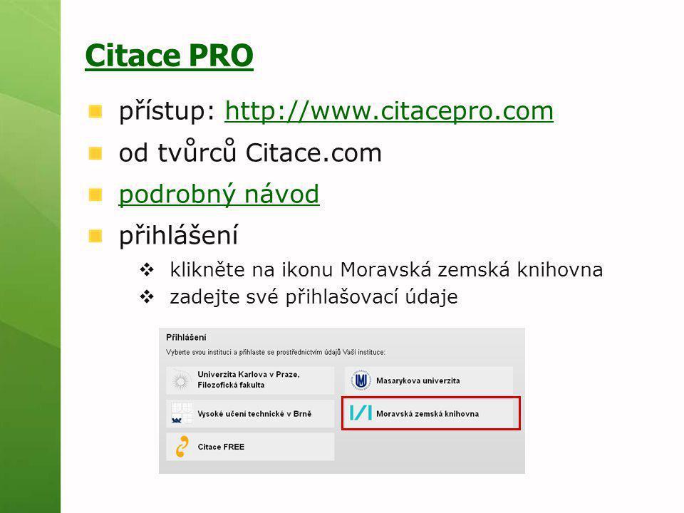 Citace PRO přístup: http://www.citacepro.comhttp://www.citacepro.com od tvůrců Citace.com podrobný návod přihlášení  klikněte na ikonu Moravská zemsk