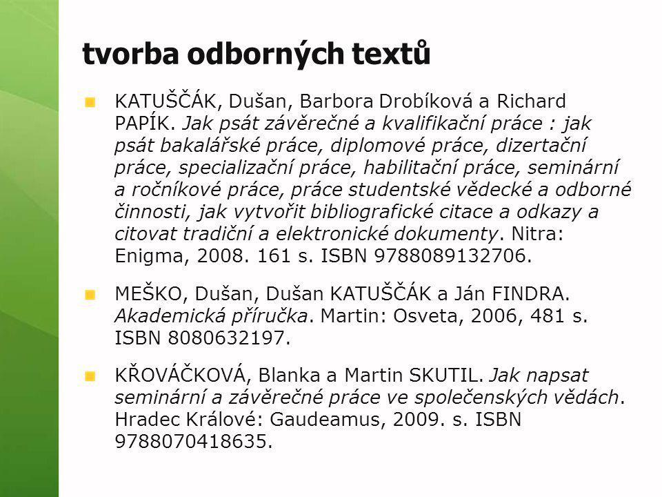 tvorba odborných textů KATUŠČÁK, Dušan, Barbora Drobíková a Richard PAPÍK. Jak psát závěrečné a kvalifikační práce : jak psát bakalářské práce, diplom