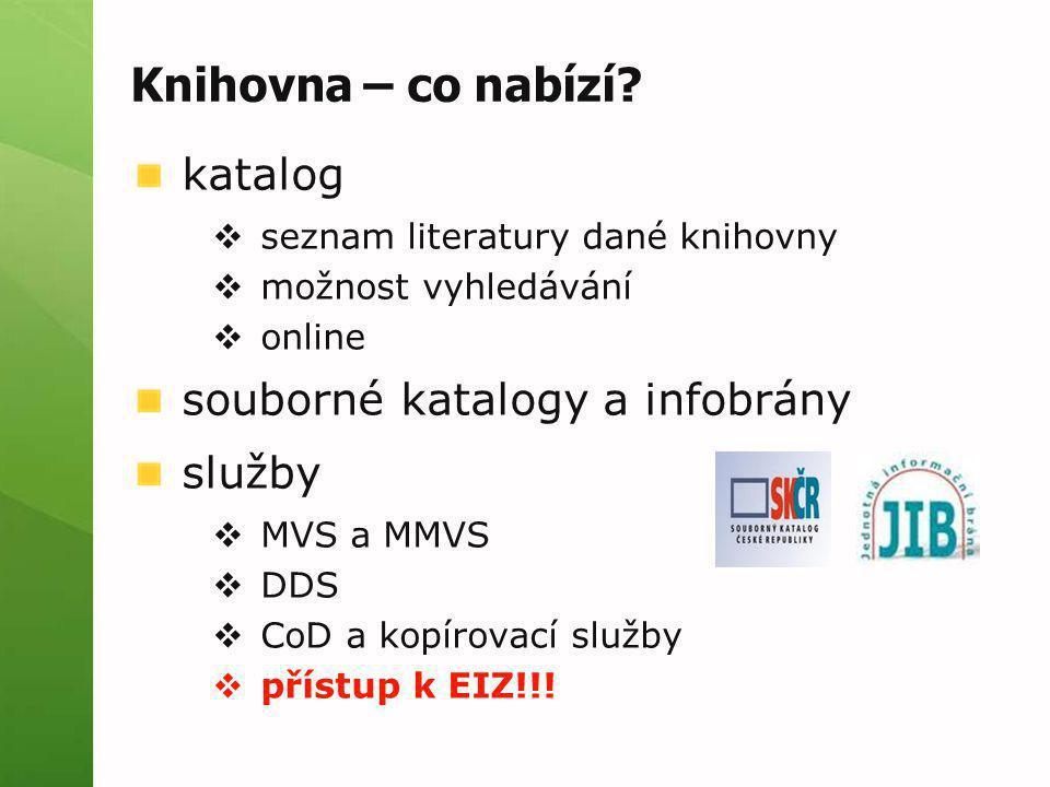 Knihovna – co nabízí? katalog  seznam literatury dané knihovny  možnost vyhledávání  online souborné katalogy a infobrány služby  MVS a MMVS  DDS