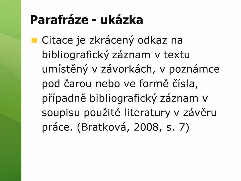 Parafráze - ukázka Citace je zkrácený odkaz na bibliografický záznam v textu umístěný v závorkách, v poznámce pod čarou nebo ve formě čísla, případně