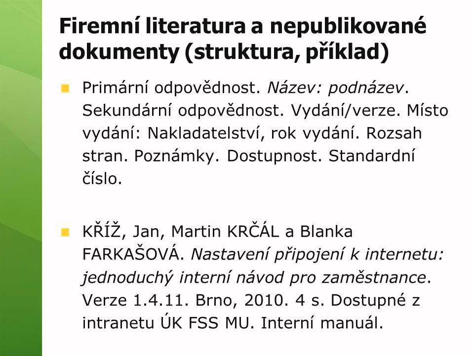 Firemní literatura a nepublikované dokumenty (struktura, příklad) Primární odpovědnost. Název: podnázev. Sekundární odpovědnost. Vydání/verze. Místo v