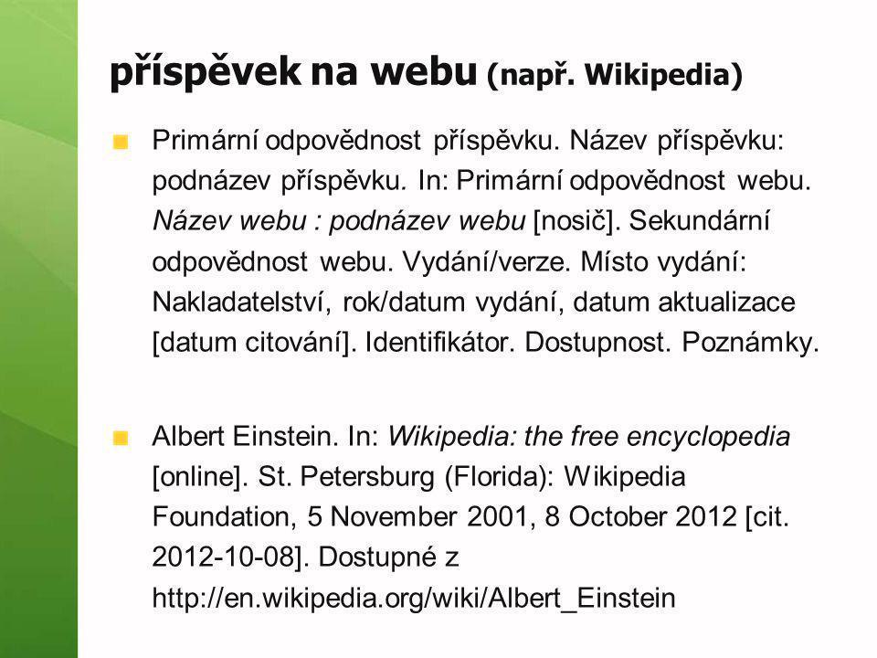 příspěvek na webu (např. Wikipedia) Primární odpovědnost příspěvku. Název příspěvku: podnázev příspěvku. In: Primární odpovědnost webu. Název webu : p