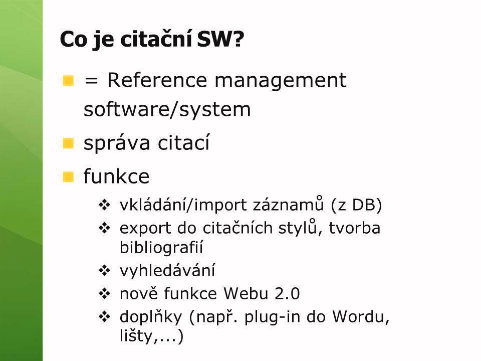 Co je citační SW? = Reference management software/system správa citací funkce  vkládání/import záznamů (z DB)  export do citačních stylů, tvorba bib