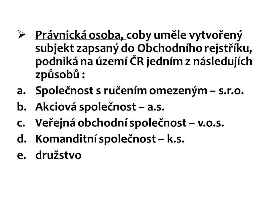  Právnická osoba, coby uměle vytvořený subjekt zapsaný do Obchodního rejstříku, podniká na území ČR jedním z následujích způsobů : a.Společnost s ruč