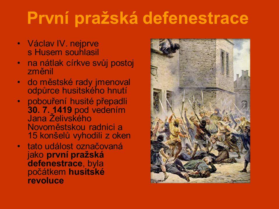 První pražská defenestrace •Václav IV. nejprve s Husem souhlasil •na nátlak církve svůj postoj změnil •do městské rady jmenoval odpůrce husitského hnu