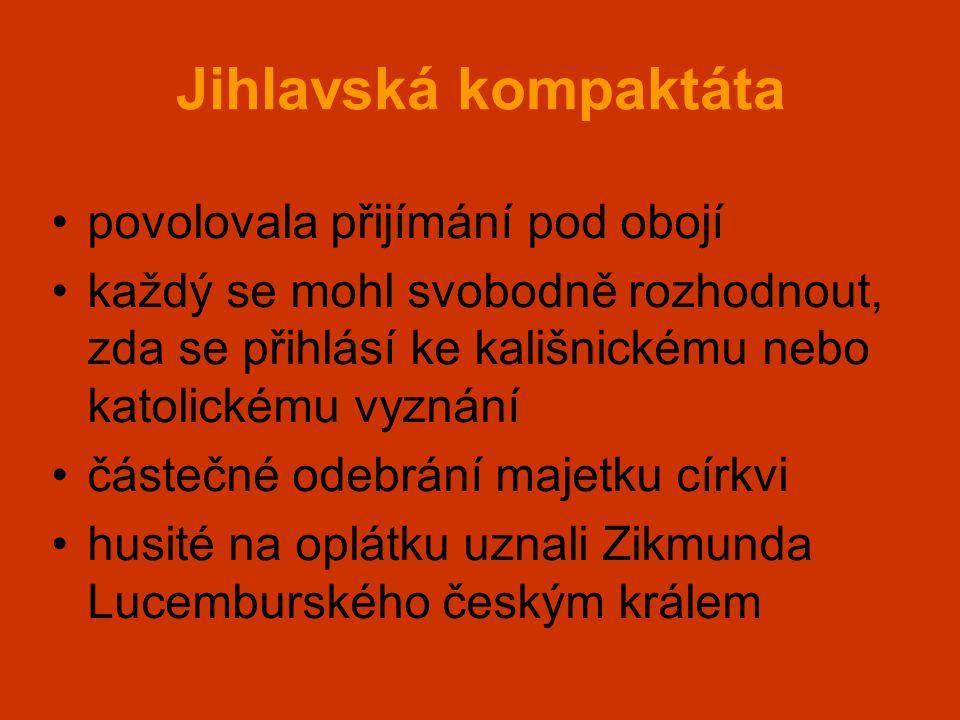 Jihlavská kompaktáta •povolovala přijímání pod obojí •každý se mohl svobodně rozhodnout, zda se přihlásí ke kališnickému nebo katolickému vyznání •čás