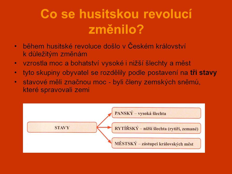 Co se husitskou revolucí změnilo? •během husitské revoluce došlo v Českém království k důležitým změnám •vzrostla moc a bohatství vysoké i nižší šlech