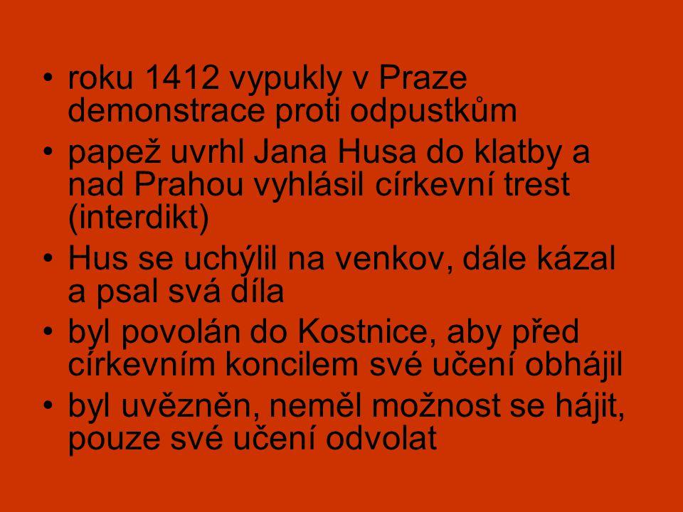 •roku 1412 vypukly v Praze demonstrace proti odpustkům •papež uvrhl Jana Husa do klatby a nad Prahou vyhlásil církevní trest (interdikt) •Hus se uchýl