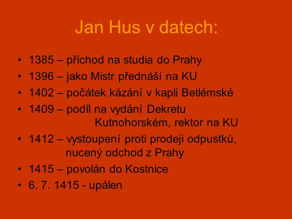 Jan Hus v datech: •1385 – příchod na studia do Prahy •1396 – jako Mistr přednáší na KU •1402 – počátek kázání v kapli Betlémské •1409 – podíl na vydán
