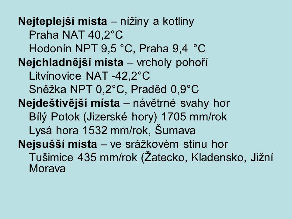 Nejteplejší místa – nížiny a kotliny Praha NAT 40,2°C Hodonín NPT 9,5 °C, Praha 9,4°C Nejchladnější místa – vrcholy pohoří Litvínovice NAT -42,2°C Sně