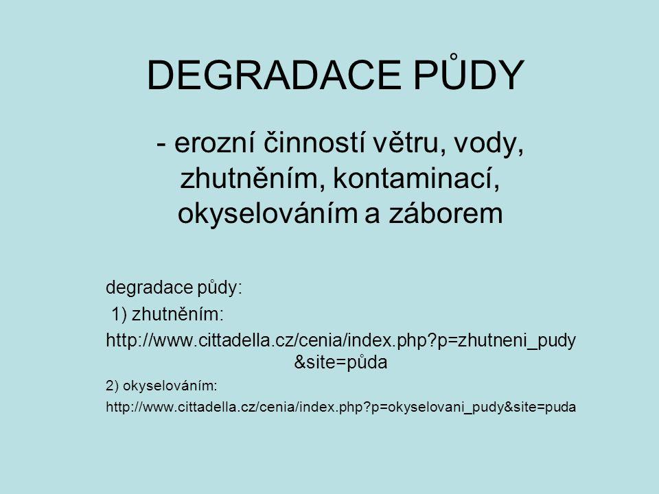 DEGRADACE PŮDY - erozní činností větru, vody, zhutněním, kontaminací, okyselováním a záborem degradace půdy: 1) zhutněním: http://www.cittadella.cz/ce