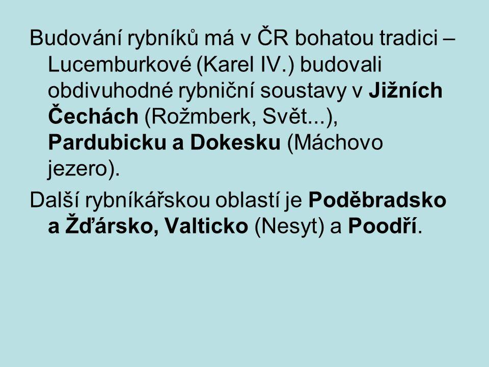 Budování rybníků má v ČR bohatou tradici – Lucemburkové (Karel IV.) budovali obdivuhodné rybniční soustavy v Jižních Čechách (Rožmberk, Svět...), Pard