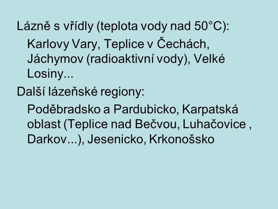 Lázně s vřídly (teplota vody nad 50°C): Karlovy Vary, Teplice v Čechách, Jáchymov (radioaktivní vody), Velké Losiny... Další lázeňské regiony: Poděbra