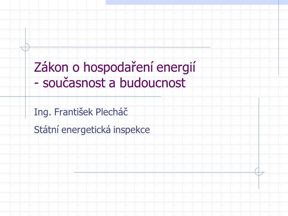 Zákon o hospodaření energií - současnost a budoucnost Ing.