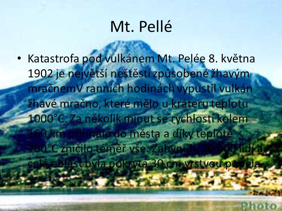 Mt. Pellé • Katastrofa pod vulkánem Mt. Pelée 8. května 1902 je největší neštěstí způsobené žhavým mračnemV ranních hodinách vypustil vulkán žhavé mra