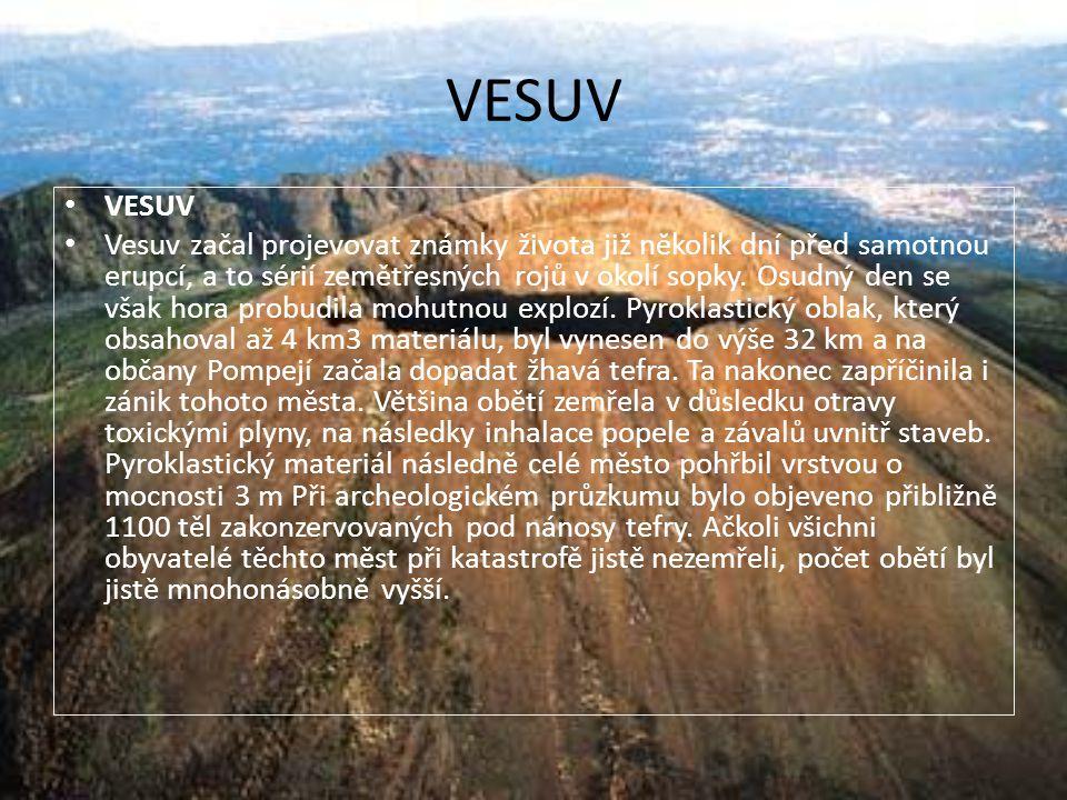 VESUV • VESUV • Vesuv začal projevovat známky života již několik dní před samotnou erupcí, a to sérií zemětřesných rojů v okolí sopky. Osudný den se v