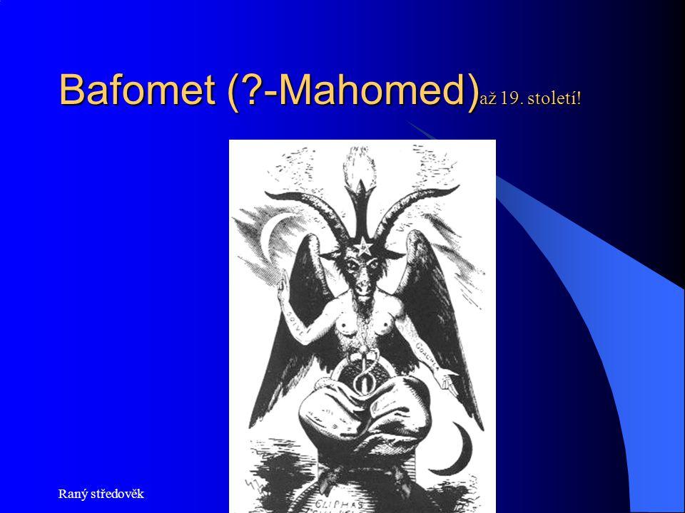 Bafomet (?-Mahomed) až 19. století! Raný středověk