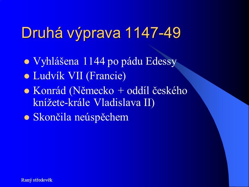 Druhá výprava 1147-49  Vyhlášena 1144 po pádu Edessy  Ludvík VII (Francie)  Konrád (Německo + oddíl českého knížete-krále Vladislava II)  Skončila neúspěchem