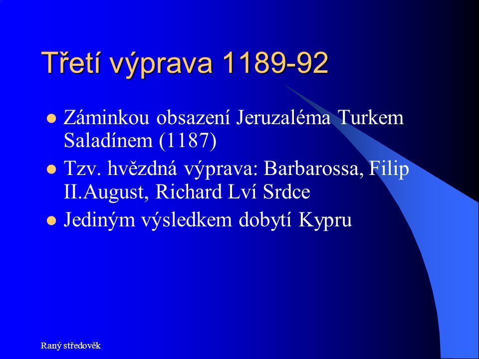 Raný středověk Třetí výprava 1189-92  Záminkou obsazení Jeruzaléma Turkem Saladínem (1187)  Tzv.